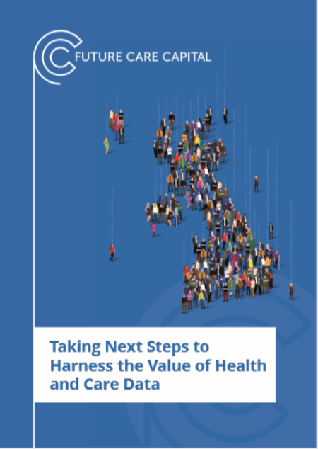 Taking Next Steps to Harness the Value of Health and Care Data - Future Care Capital